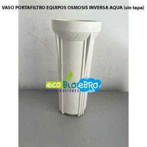 VASO-PORTAFILTRO-EQUIPOS-OSMOSIS-INVERSA-AQUA-(sin-tapa)-ecobioebro