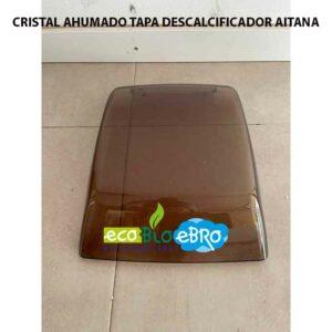 CRISTAL-AHUMADO-TAPA-DESCALCIFICADOR-AITANA-ecobioebro