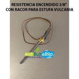 AMBIENTE-RESISTENCIA-ENCENDIDO-3-8'-CON-RACOR-PARA-ESTUFA-VULCANIA ecobioebro